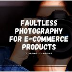 Faultless Photography for E-commerce Products