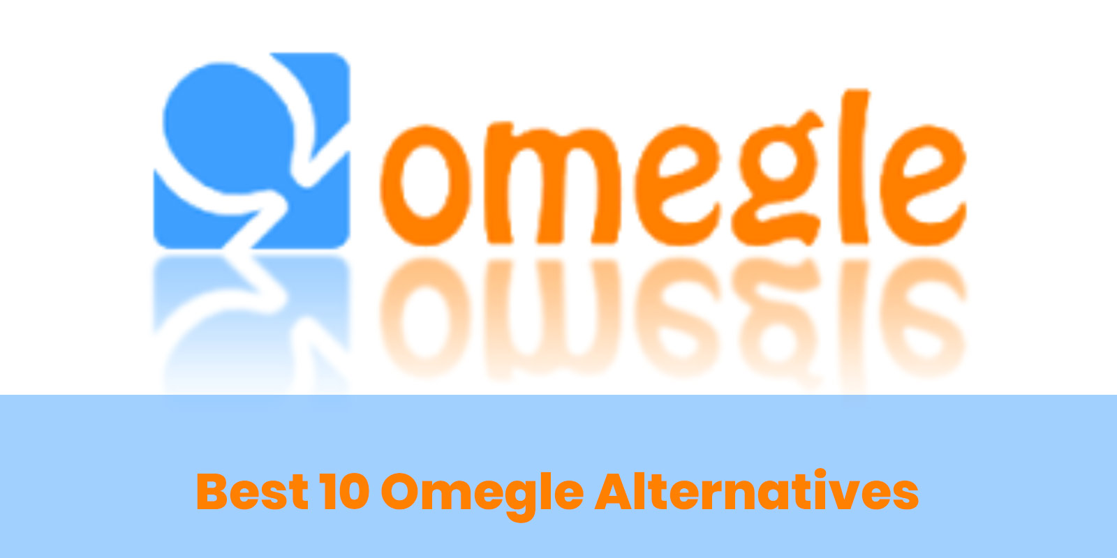 Top 10 Alternatives to Omegle, Sites Similar to Omegle